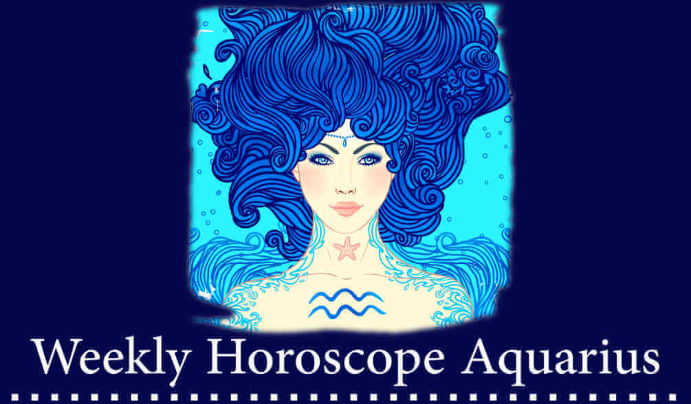 uncover weekly Horoscope Aquarius for you